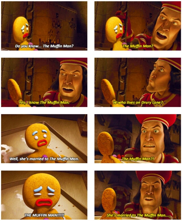 "Shrek: ""Do you know the Muffin Man?"" (gif) one of my favorite scenes from shrek- hahaha"