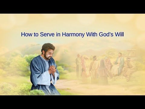 Almighty God's Word How to Serve in Harmony With God's Will | The Church of Almighty God