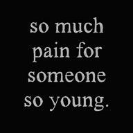 I'm 12 and yet I know and feel pain everyday and everynight