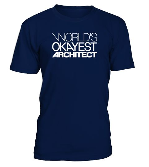 "# architect Worlds Okayest Architect .  Special Offer, not available anywhere else!      Available in a variety of styles and colors      Buy yours now before it is too late!      Secured payment via Visa / Mastercard / Amex / PayPal / iDeal      How to place an order            Choose the model from the drop-down menu      Click on ""Buy it now""      Choose the size and the quantity      Add your delivery address and bank details      And that's it!       Check all at…"
