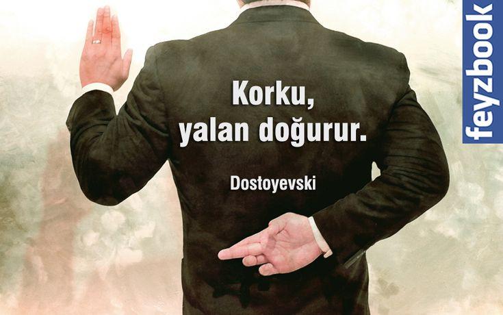 Korku, yalan doğurur.  Dostoyevski