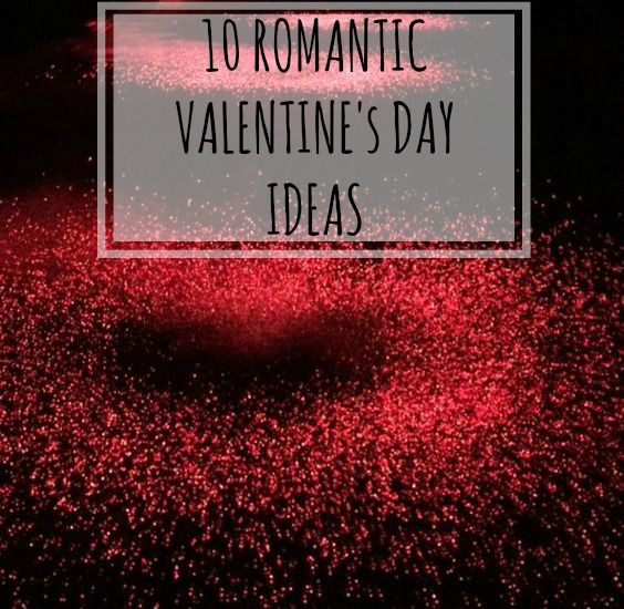 10 Romantic Valetine's Day Ideas