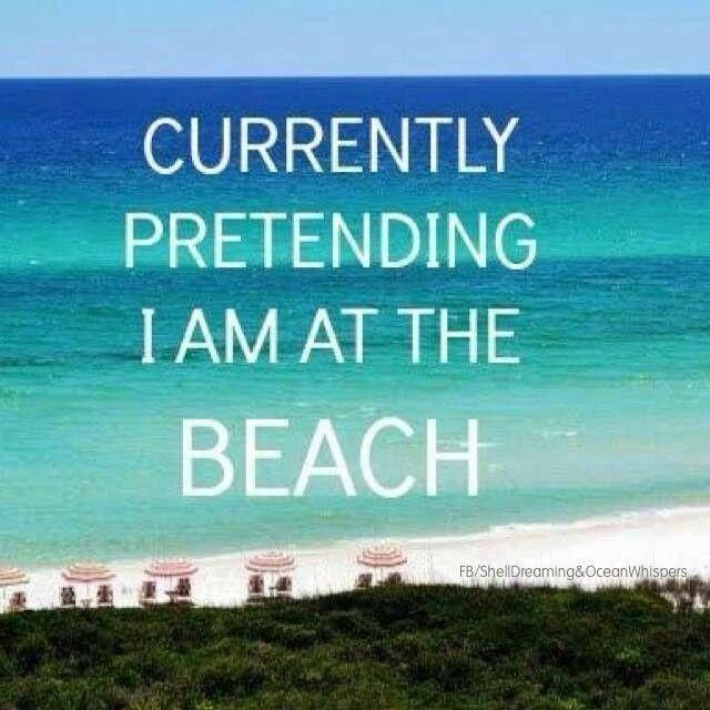 Currently Pretending I Am At The Beach - 50 Warm and Sunny Beach Therapy Quotes - Style Estate -