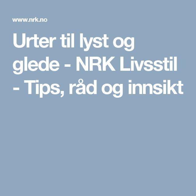 Urter til lyst og glede - NRK Livsstil - Tips, råd og innsikt