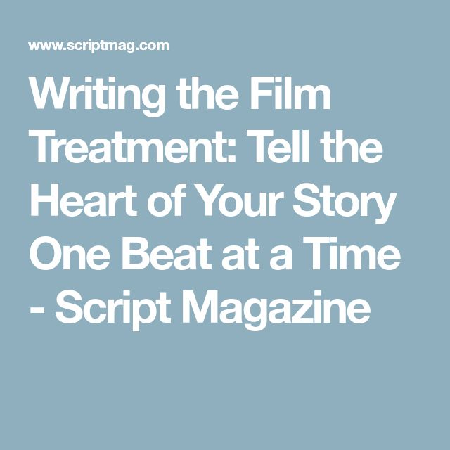 Writing the Film Treatment: Tell the Heart of Your Story One Beat at a Time - Script Magazine