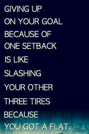 Reminder for myself. Everything in every aspect of my life has been setback someway.