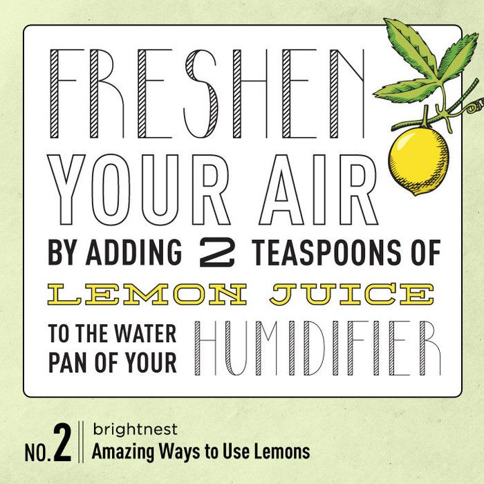 Power to the Lemon: 10 Amazing Household Uses. #2 Freshen your air by adding 2 teaspoons of lemon juice to the water pan of your humidifier.