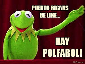 Puerto Ricans Be Like...   Hay Polfabol! Kermit the Frog is one big coqui.