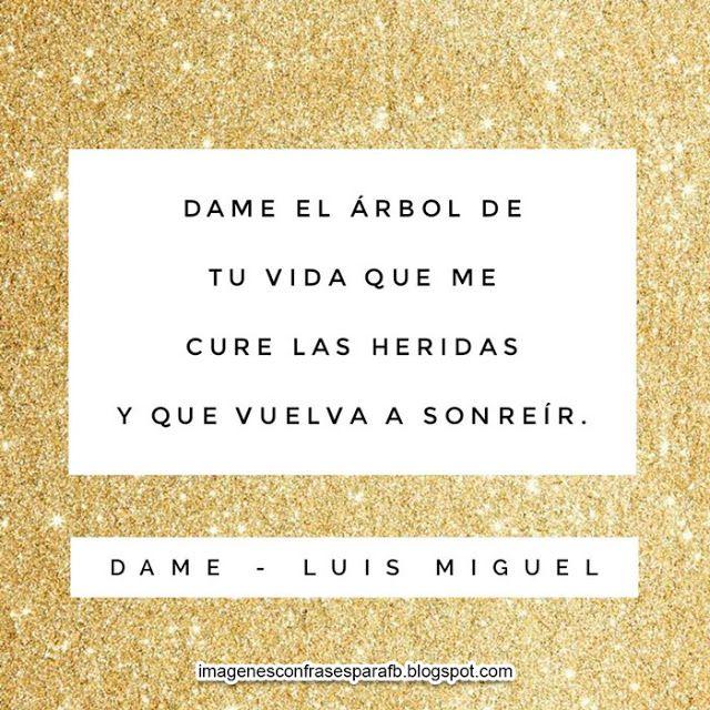 Frases De Canciones De Luis Miguel Imagenes Con Parrafos De Las Canciones Mas Lindas Frases De Luis Miguel Frases De Canciones Romanticas Frases De Canciones