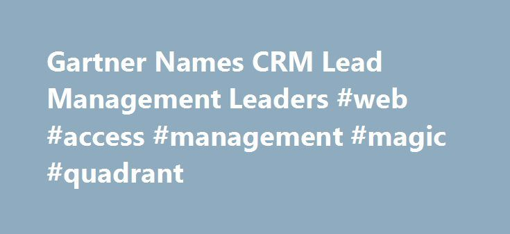 Gartner Names CRM Lead Management Leaders #web #access #management #magic #quadrant http://zambia.nef2.com/gartner-names-crm-lead-management-leaders-web-access-management-magic-quadrant/  # Gartner Names CRM Lead Management Leaders Gartner just named the leaders of its $20 million CRM lead management vendor club. And it's still tough to crack the leaderboard. Only Marketo. Oracle and IBM (Silverpop) made it to the leaders section of the Stamford, Conn.-based research firm s annual list of…
