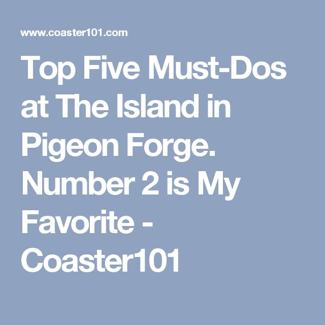 Top Five Must-Dos at The Island in Pigeon Forge. Number 2 is My Favorite - Coaster101