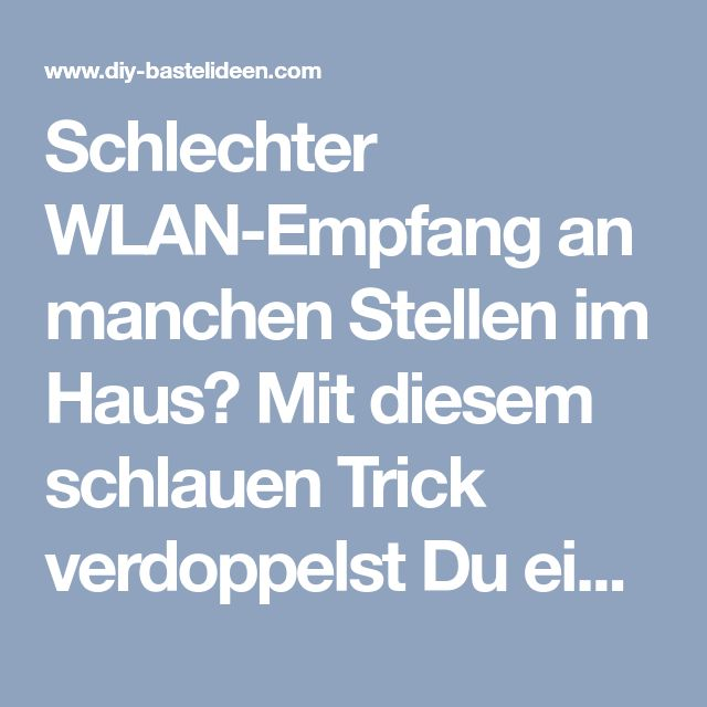 Schlechter WLAN-Empfang an manchen Stellen im Haus? Mit diesem schlauen Trick verdoppelst Du einfach Dein WLAN-Signal!