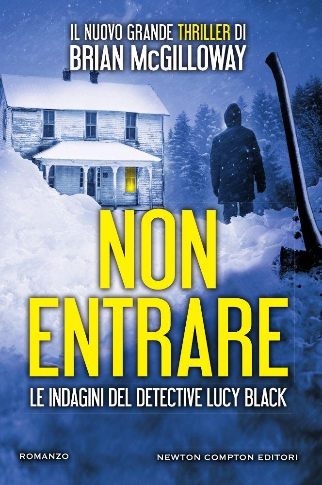 Titolo:  Non entrare Serie: Le indagini del detective Lucy Black #3 Autore:  Brian McGilloway Genere:  Thriller Casa Editrice:  Newto...