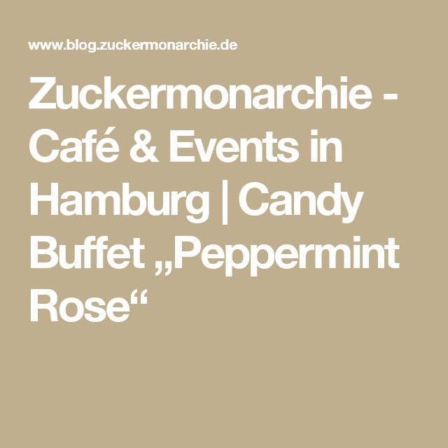 "Zuckermonarchie - Café & Events in Hamburg |   Candy Buffet ""Peppermint Rose"""