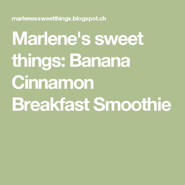 Marlene's sweet things: Banana Cinnamon Breakfast Smoothie