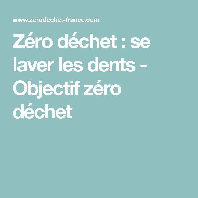 Zéro déchet : se laver les dents - Objectif zéro déchet
