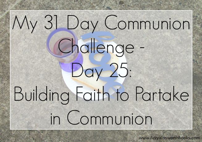Building Faith to Partake in Communion - Day 25