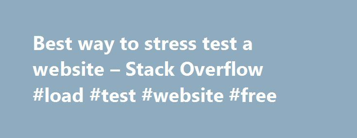 Best way to stress test a website – Stack Overflow #load #test #website #free http://china.remmont.com/best-way-to-stress-test-a-website-stack-overflow-load-test-website-free/  # This question already has an answer here: This may be the wrong question to ask but, what's the best way to replicate a large load on an asp.net web application? Is there an easy way to simulate many requests on particular pages? Or is the best thing to use a profiler to track a single request and then work out from…