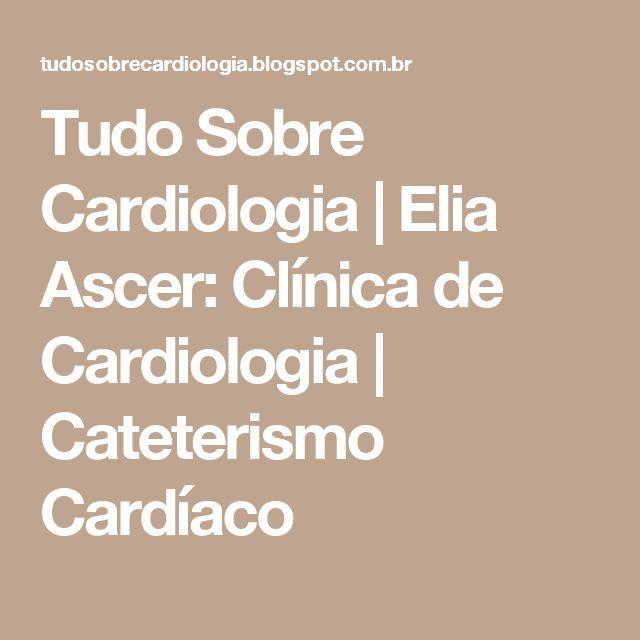 Tudo Sobre Cardiologia | Elia Ascer: Clínica de Cardiologia | Cateterismo Cardíaco