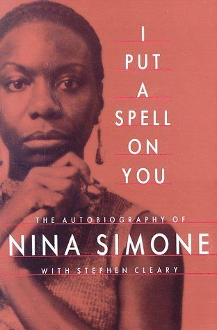 I Put A Spell On You: The Autobiography of Nina Simone by