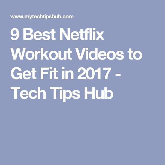 9 Best Netflix Workout Videos to Get Fit in 2017 - Tech Tips Hub