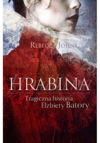 Okładka książki Hrabina. Tragiczna historia Elżbiety Batory