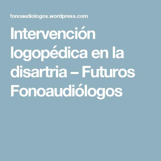 Intervención logopédica en la disartria – Futuros Fonoaudiólogos