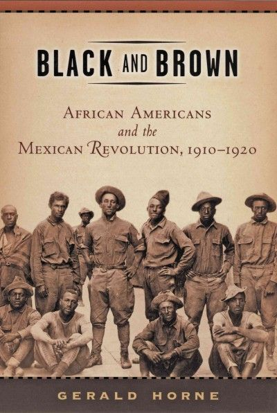 Black And Brown : African Americans And The Mexican Revolution, 1910-1920 http://library.sjeccd.edu/record=b1131268~S3