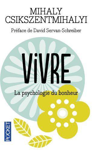 Vivre : La psychologie du bonheur: Amazon.fr: Mihaly Csikszentmihalyi, David Servan-Schreiber, Léandre Bouffard: Livres