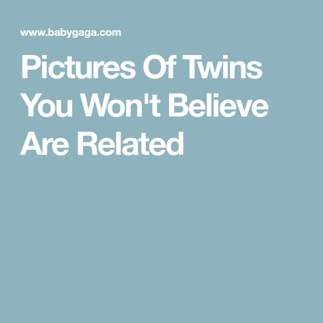 Pictures Of Twins You Won't Believe Are Related