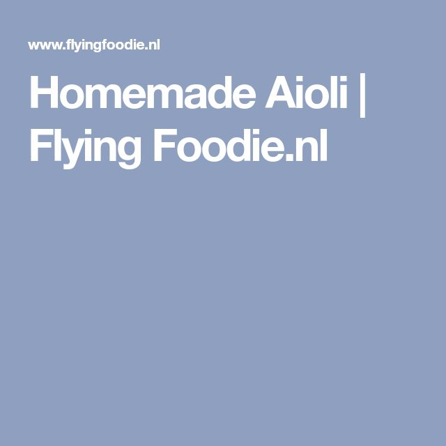 Homemade Aioli | Flying Foodie.nl