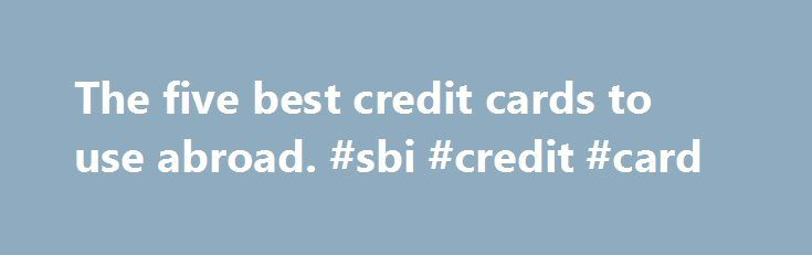 """The five best credit cards to use abroad. #sbi #credit #card http://credit-loan.nef2.com/the-five-best-credit-cards-to-use-abroad-sbi-credit-card/  #the best credit card # The five best credit cards to use abroad With holiday season upon us, we look at some of the best credit cards to take abroad with you this year. %img src=""""http://www.confused.com/%3C/strong%3E%3C/p%3E%0D%0A%3Cp%3E/media/article-images/Travel/travel-money/holiday-credit-card.jpg"""" /% Many credit cards charge a foreign…"""