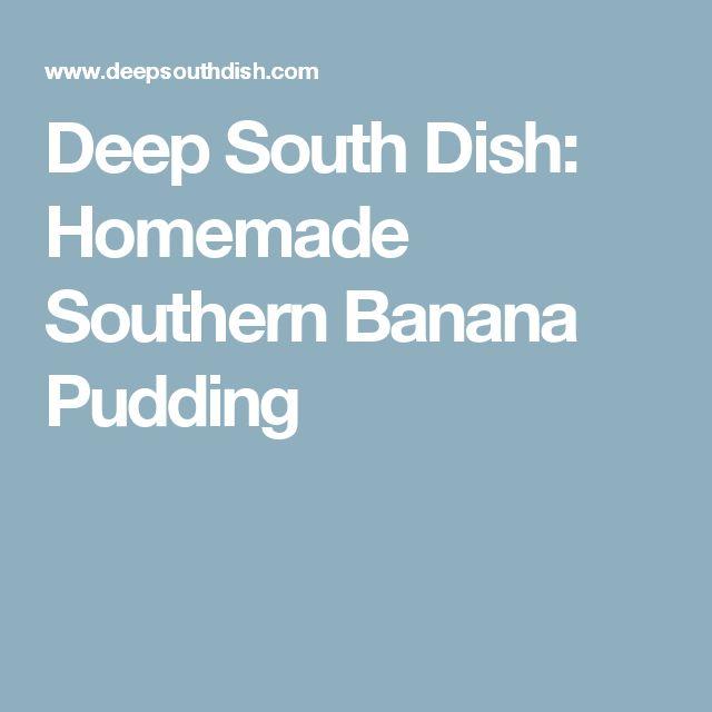 Deep South Dish: Homemade Southern Banana Pudding