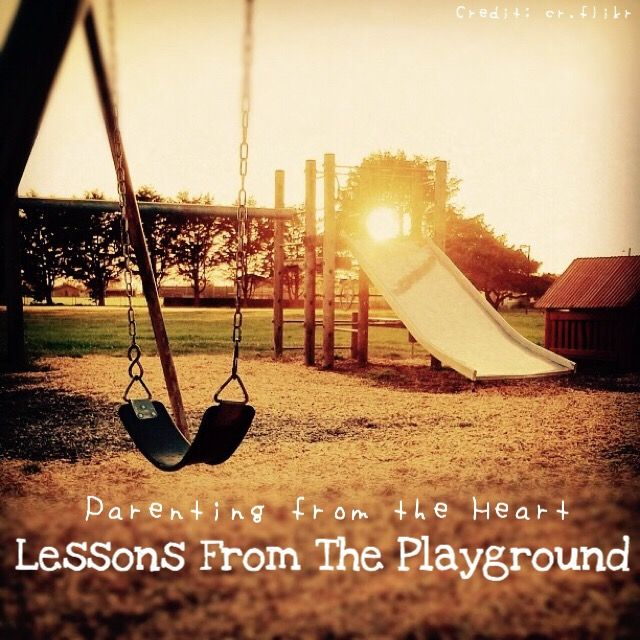Lessons From The Playground | Parenting From The Heart