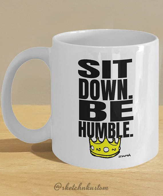 Kendrick Lamar Humble Rap Lyric Quote on a Mug with Crown - 'Sit Down. Be Humble' Mug by sketchnkustom