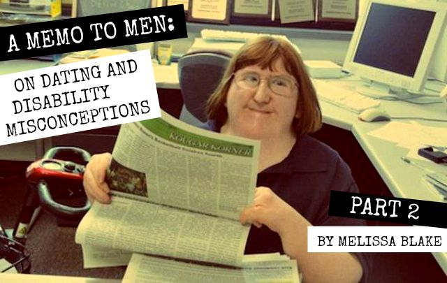 The Militant Baker: A MEMO TO MEN: ON DATING AND DISABILITY MISCONCEPTIONS PART 2 (BY MELISSA BLAKE)