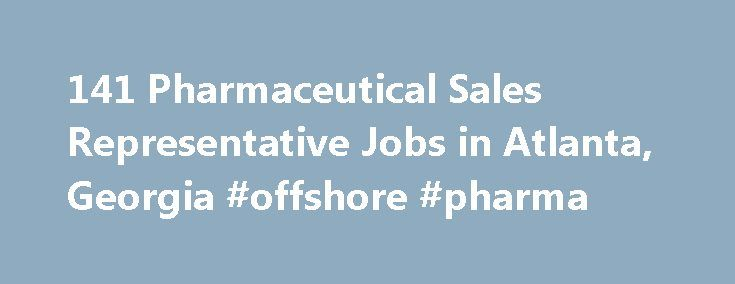 141 Pharmaceutical Sales Representative Jobs in Atlanta, Georgia #offshore #pharma http://pharmacy.remmont.com/141-pharmaceutical-sales-representative-jobs-in-atlanta-georgia-offshore-pharma/  #pharmaceutical companies in atlanta # Job Search Tips The ZipRecruiter job matching algorithm analyzes millions of jobs from hundreds of job boards to instantly return the most relevant results. Here are some additional tips to help you optimize your search: Job titles are best: Searching for a…