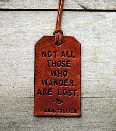 """Not all those who wander are lost."" - JRR Tolkien luggage tag"