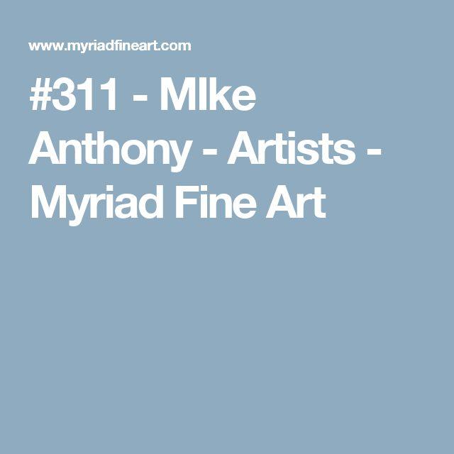 #311 - MIke Anthony - Artists - Myriad Fine Art