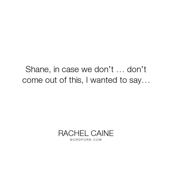 """Rachel Caine - """"Shane, in case we don�t � don�t come out of this, I wanted to say�"""". humor, funny, vampire, vampires, morganville-vampires, teacher, claire-danvers, shane-collins, myrnin, ghost-town, michael-glass, rachel-caine, eve-rosser"""