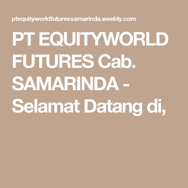 PT EQUITYWORLD FUTURES Cab. SAMARINDA - Selamat Datang di,