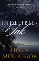 Indelible Ink by Fiona McGregor Set in Sydney, Australia