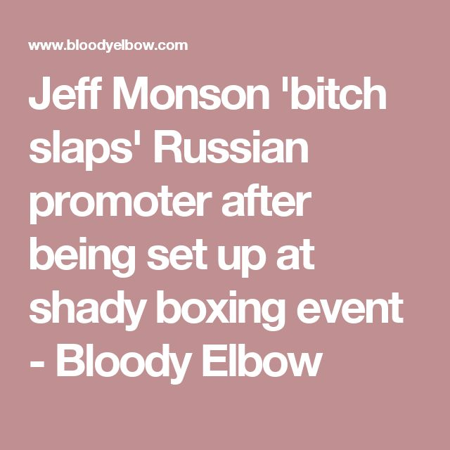 Jeff Monson 'bitch slaps' Russian promoter after being set up at shady boxing event - Bloody Elbow