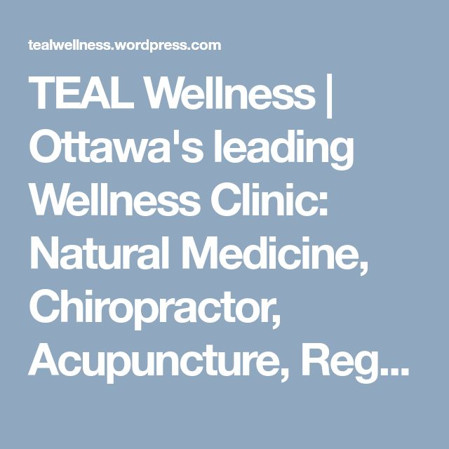 TEAL Wellness | Ottawa's leading Wellness Clinic: Natural Medicine, Chiropractor, Acupuncture, Registered Massage, Laser Hair Removal, Yoga, Physiotherapy, Skin tag, Threading. A house of Wellness, Holistic Esthetics & Massage