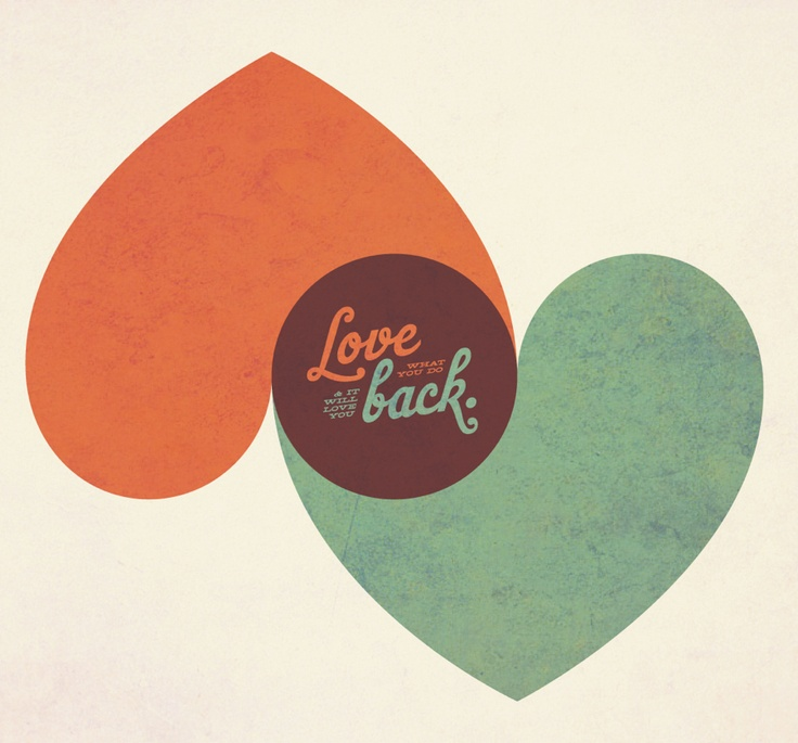 Love what you do and it will love you back