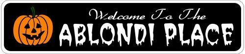 ABLONDI PLACE Lastname Halloween Sign - Welcome to Scary Decor, Autumn, Aluminum - 4 x 18 Inches by The Lizton Sign Shop. $12.99. Aluminum Brand New Sign. 4 x 18 Inches. Rounded Corners. Predrillied for Hanging. Great Gift Idea. ABLONDI PLACE Lastname Halloween Sign - Welcome to Scary Decor, Autumn, Aluminum 4 x 18 Inches - Aluminum personalized brand new sign for your Autumn and Halloween Decor. Made of aluminum and high quality lettering and graphics. Made t...