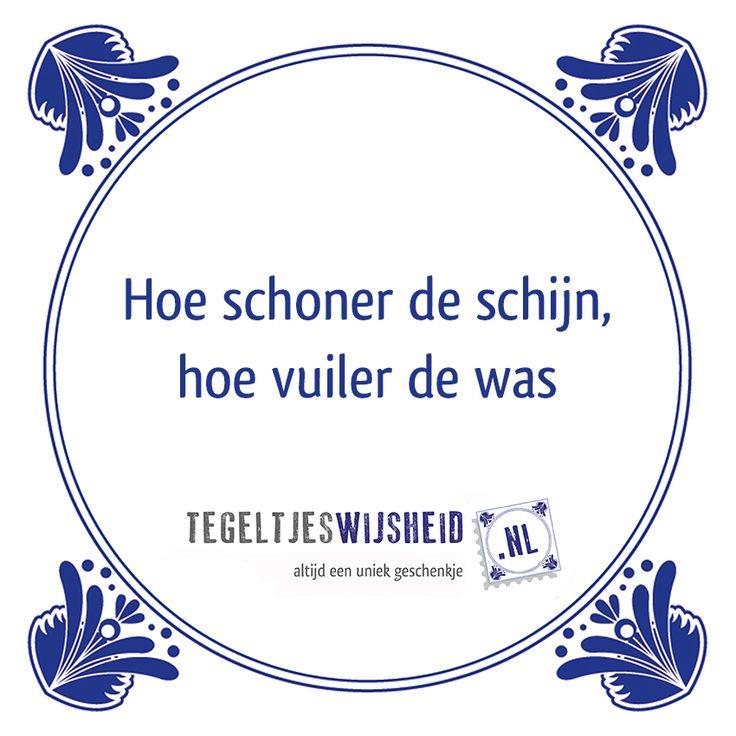 Hoe schoner de schijn... Een leuk cadeautje nodig? op www.tegeltjeswijs... vind je nog meer leuke spreuken en tegels of maak je eigen tegeltje van je favoriete tekst of foto. #tegeltjeswijsheid #quote #grappig #tekst #tegel #oudhollands #dutch #wijsheid #spreuk #gezegde #cadeau #tegeltje #wise #humor #funny #hollands #dutch #spreuken #citaten #wcspreuk #keukenwijsheid #schoneschijn #was #schijn