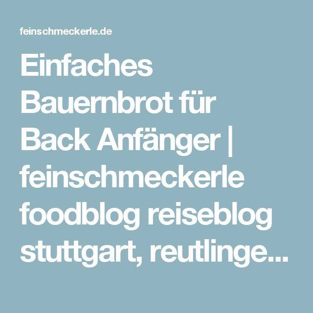 Einfaches Bauernbrot für Back Anfänger   feinschmeckerle foodblog reiseblog stuttgart, reutlingen, schwäbische alb