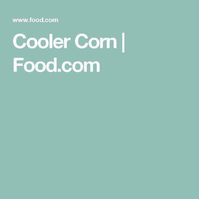Cooler Corn | Food.com