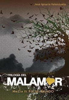 Trilogía de Malamor 1 - Hacia el Fin del Mundo / José Ignacio Valenzuela. Abril 2016. Libro 6*****